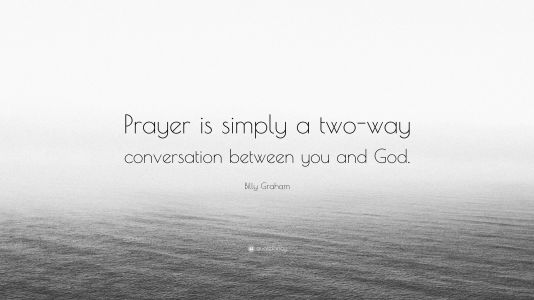 2340466-Billy-Graham-Quote-Prayer-is-simply-a-two-way-conversation-between.jpg