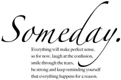 378740-John-Mayer-Quote-Someday-everything-will-make-perfect-sense-So-for.jpg